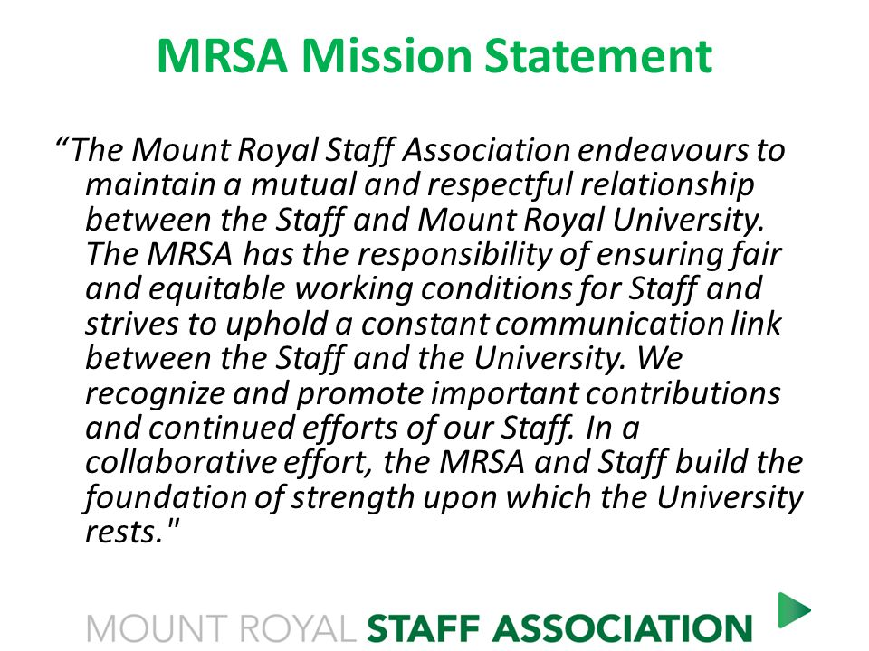 MRSA Mission Statement The Mount Royal Staff Association endeavours to maintain a mutual and respectful relationship between the Staff and Mount Royal University.