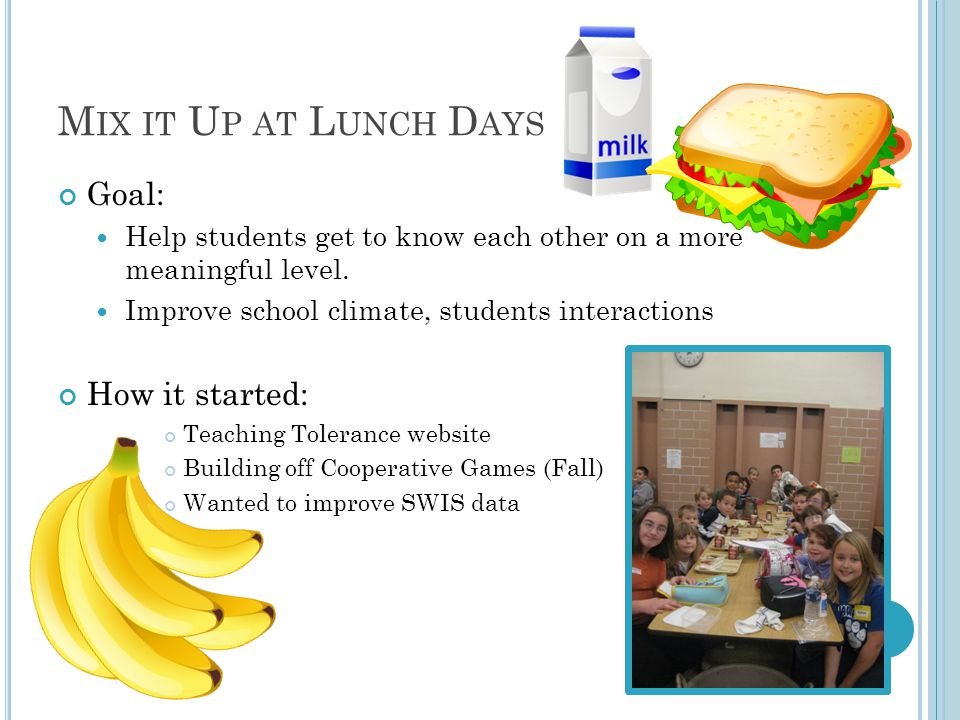 M IX IT U P AT L UNCH D AYS Goal: Help students get to know each other on a more meaningful level.