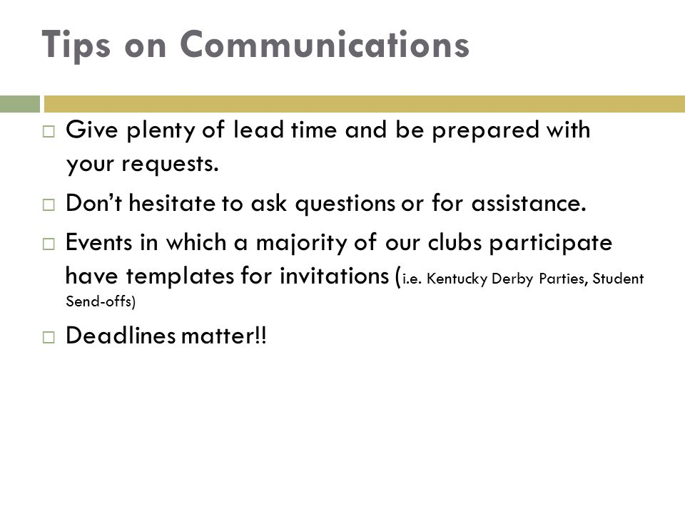 Tips on Communications  Give plenty of lead time and be prepared with your requests.  Don't hesitate to ask questions or for assistance.  Events in