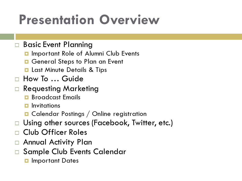 Presentation Overview  Basic Event Planning  Important Role of Alumni Club Events  General Steps to Plan an Event  Last Minute Details & Tips  Ho