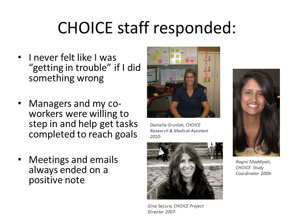 Cooperation, not competition at CHOICE: Manager covered enrollment or phone survey when research assistant was overscheduled Each staff person at CHOICE has personal work space with adequate lighting and storage