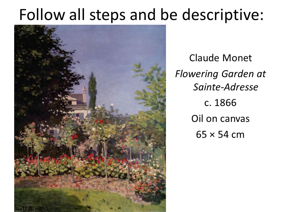 Follow all steps and be descriptive: Claude Monet Flowering Garden at Sainte-Adresse c.