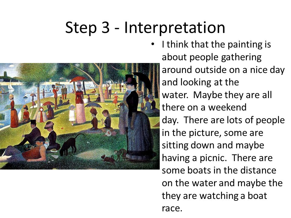 Step 3 - Interpretation I think that the painting is about people gathering around outside on a nice day and looking at the water.