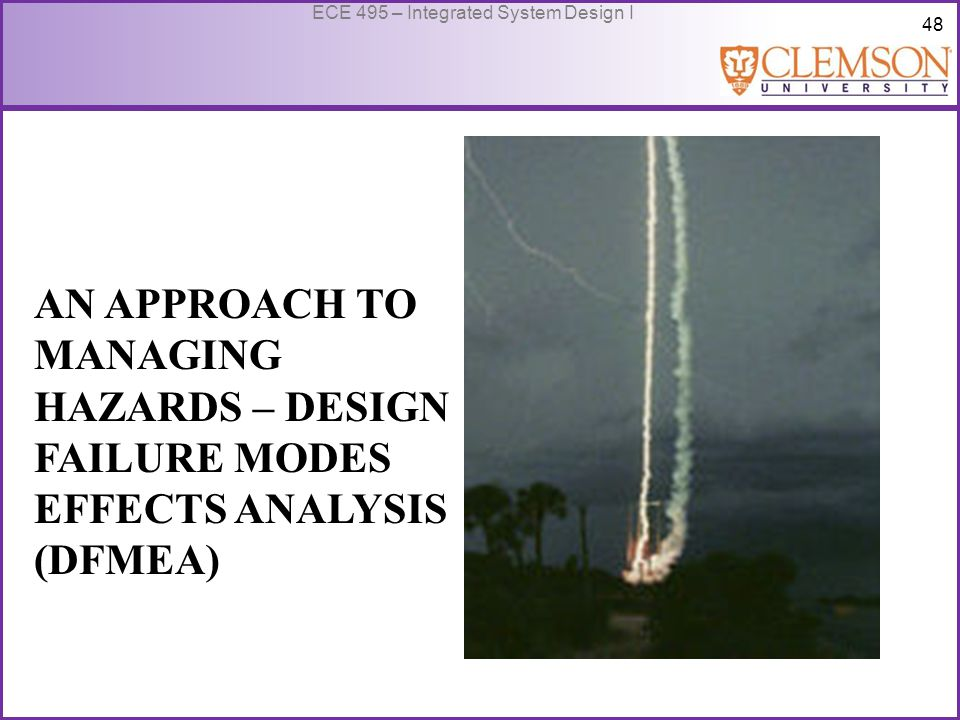 48 ECE 495 – Integrated System Design I AN APPROACH TO MANAGING HAZARDS – DESIGN FAILURE MODES EFFECTS ANALYSIS (DFMEA)