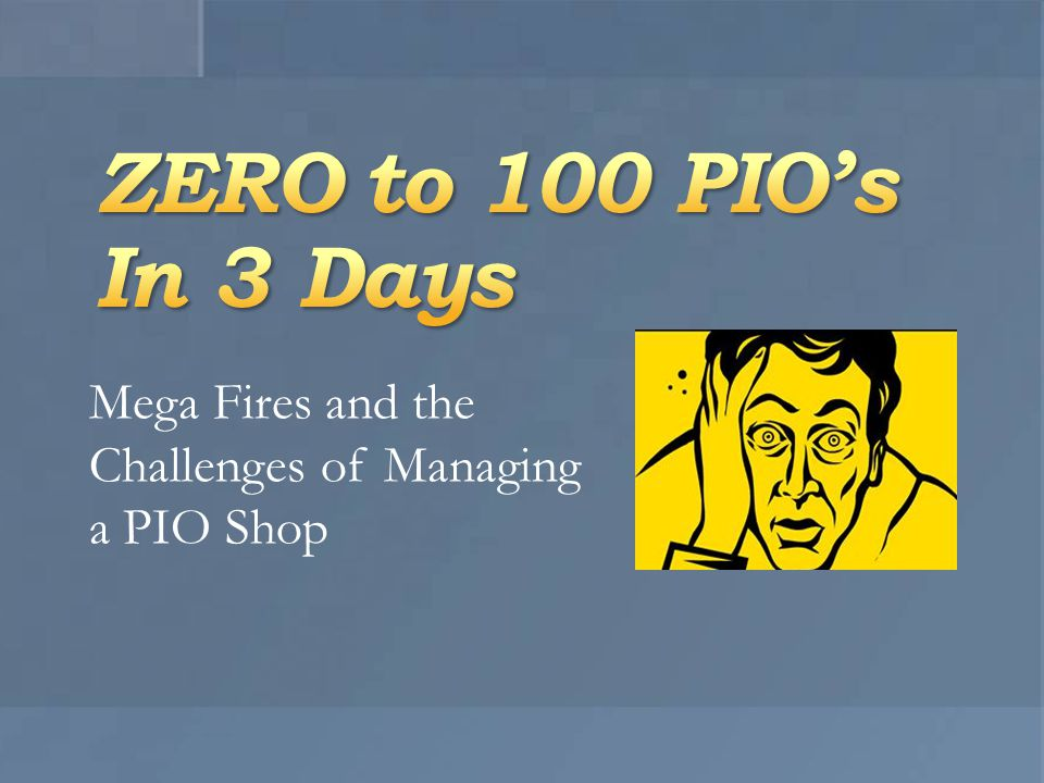 Mega Fires and the Challenges of Managing a PIO Shop