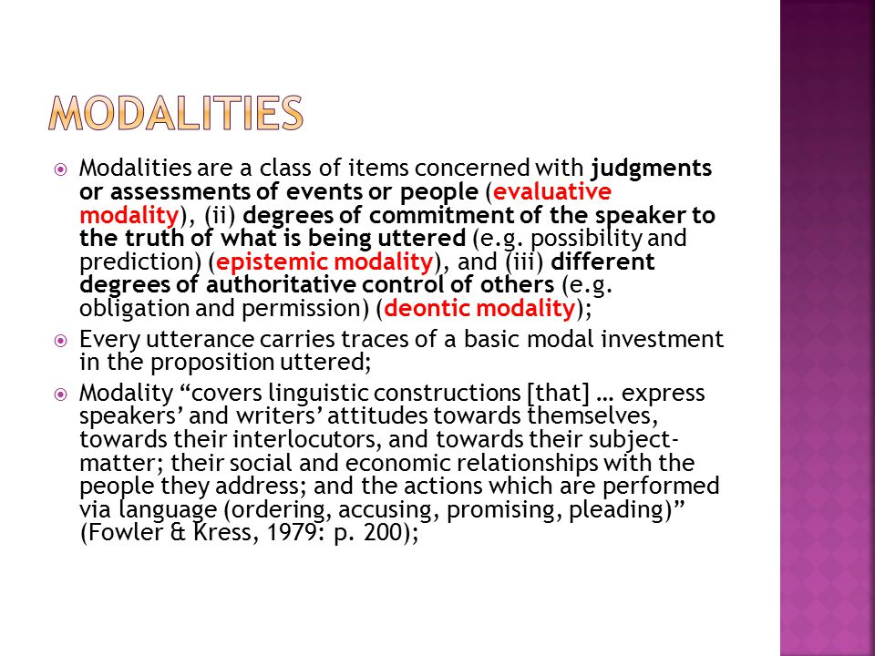  Modalities are a class of items concerned with judgments or assessments of events or people (evaluative modality), (ii) degrees of commitment of the speaker to the truth of what is being uttered (e.g.