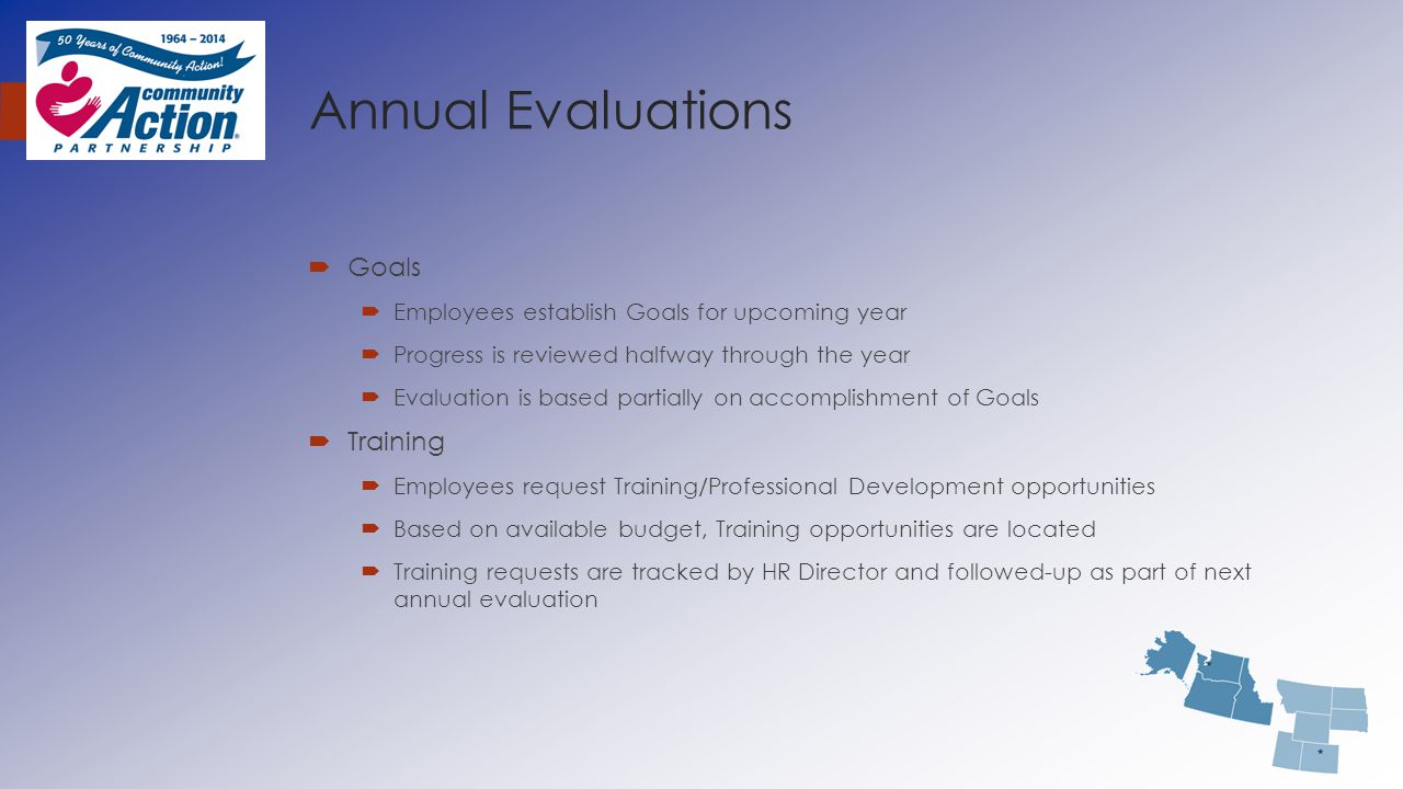 Annual Evaluations  Goals  Employees establish Goals for upcoming year  Progress is reviewed halfway through the year  Evaluation is based partial