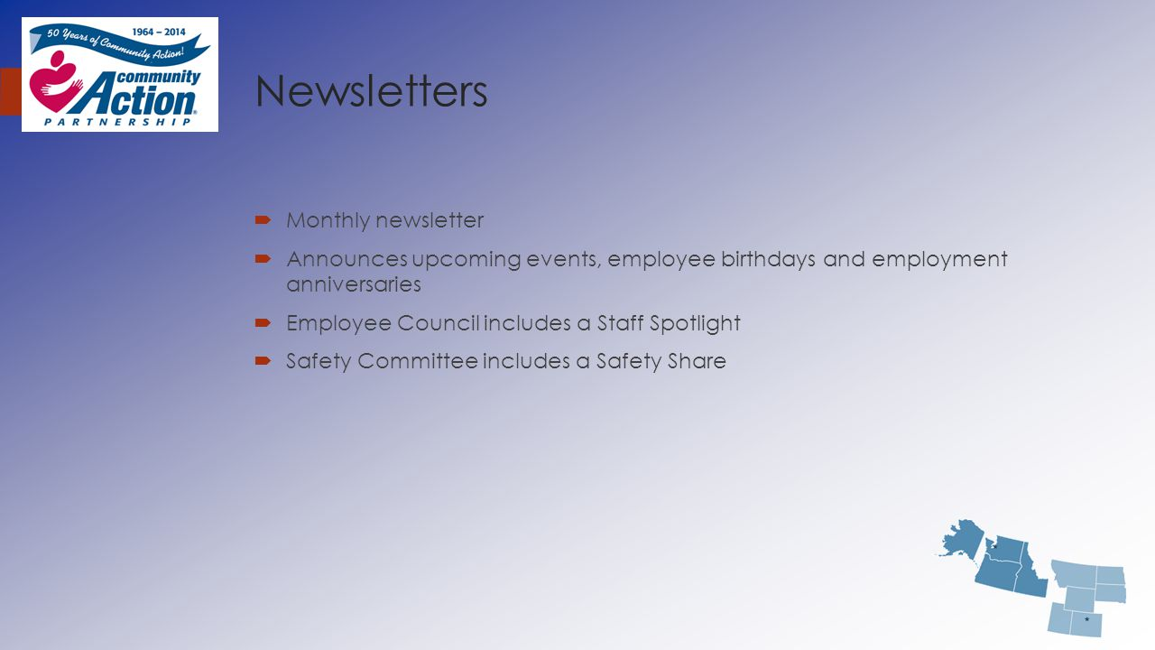 Newsletters  Monthly newsletter  Announces upcoming events, employee birthdays and employment anniversaries  Employee Council includes a Staff Spot
