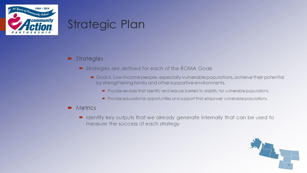 Strategic Plan  Strategies  Strategies are defined for each of the ROMA Goals  Goal 6. Low-income people, especially vulnerable populations, achiev