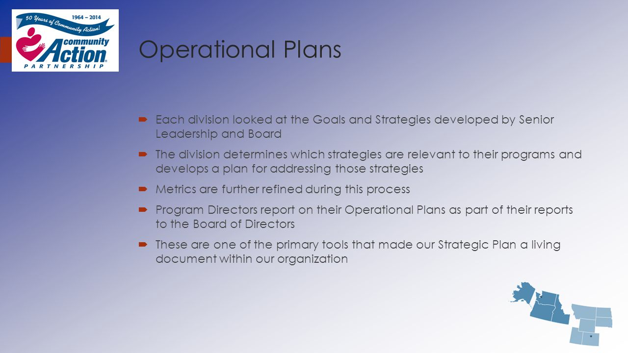 Operational Plans  Each division looked at the Goals and Strategies developed by Senior Leadership and Board  The division determines which strategi