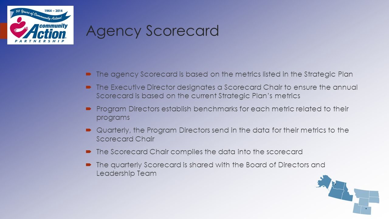 Agency Scorecard  The agency Scorecard is based on the metrics listed in the Strategic Plan  The Executive Director designates a Scorecard Chair to