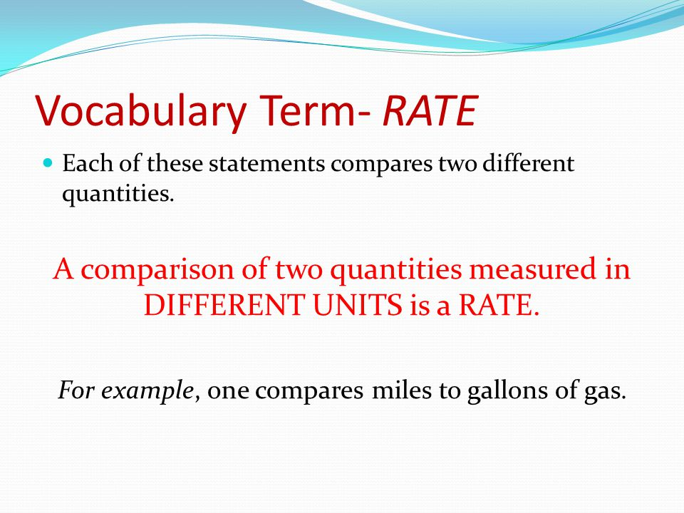 Vocabulary Term- RATE Each of these statements compares two different quantities.