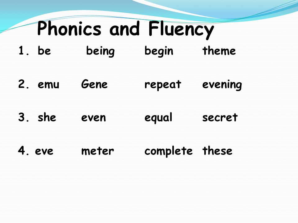 Phonics and Fluency 1.be beingbegintheme 2.emuGenerepeatevening 3.