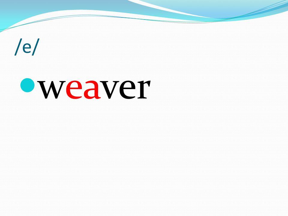 /e/ weaver