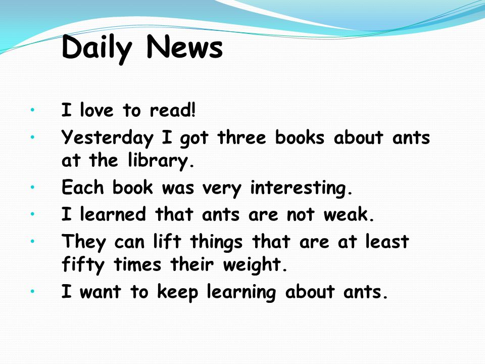 Daily News I love to read. Yesterday I got three books about ants at the library.