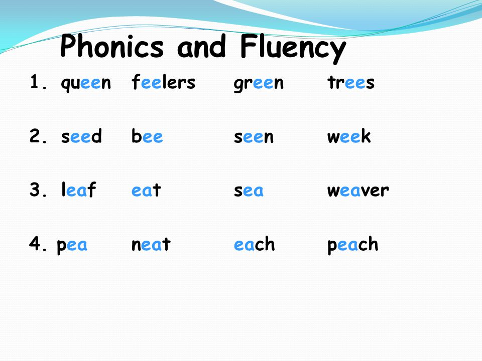 Phonics and Fluency 1.queenfeelersgreentrees 2.seedbeeseenweek 3.
