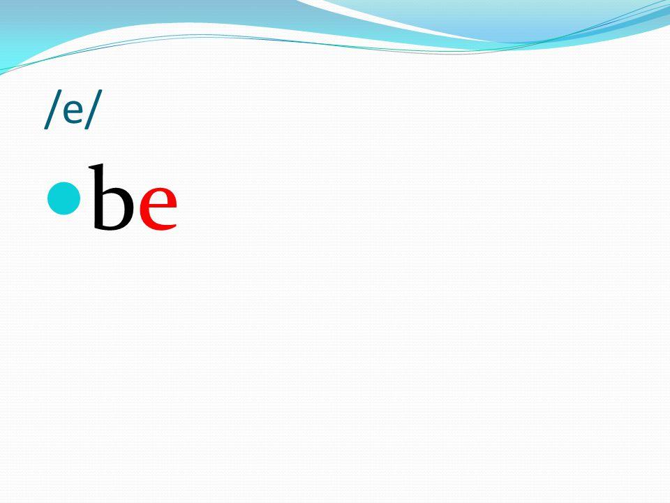 /e/ be