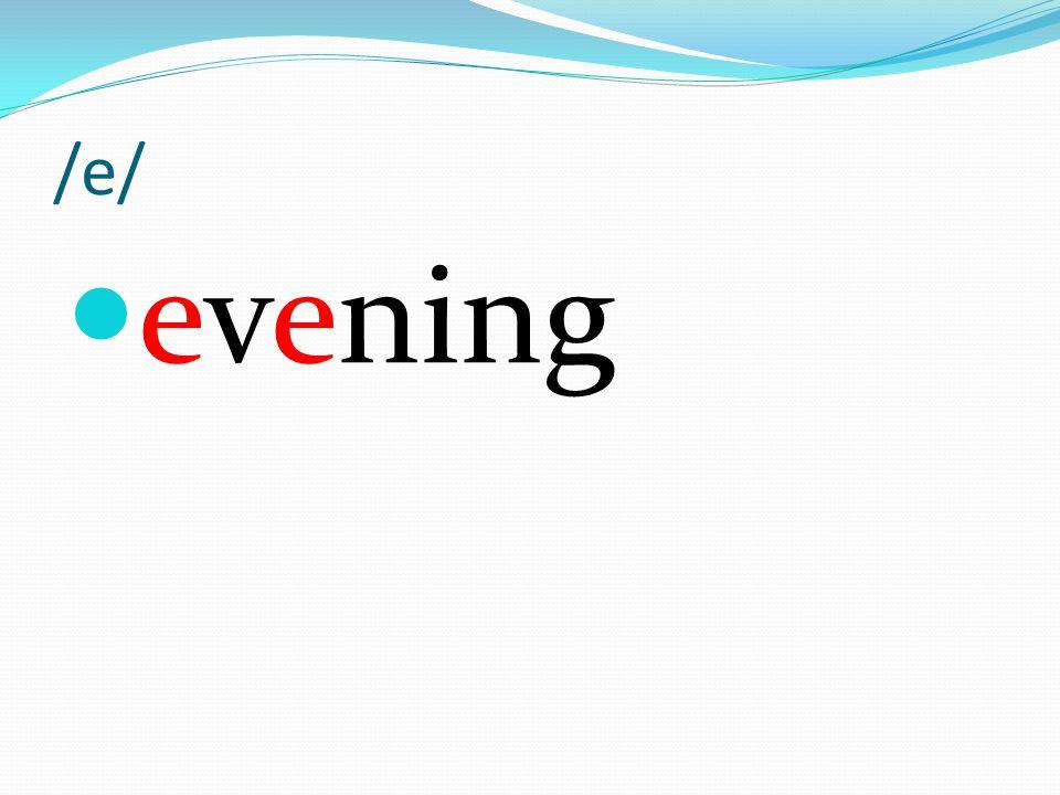 /e/ evening