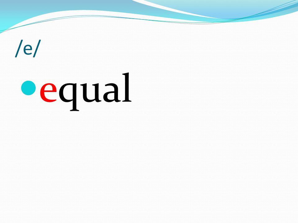 /e/ equal