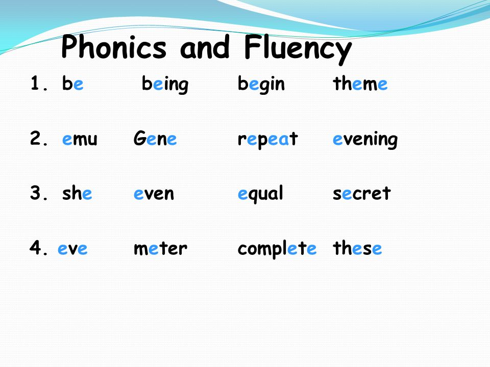 Phonics and Fluency 1.be beingbegintheme 2.emuGeneGenerepeatevening 3.