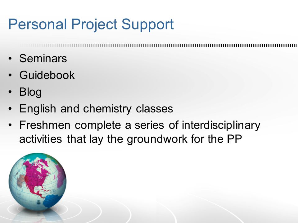 Personal Project Support Seminars Guidebook Blog English and chemistry classes Freshmen complete a series of interdisciplinary activities that lay the groundwork for the PP