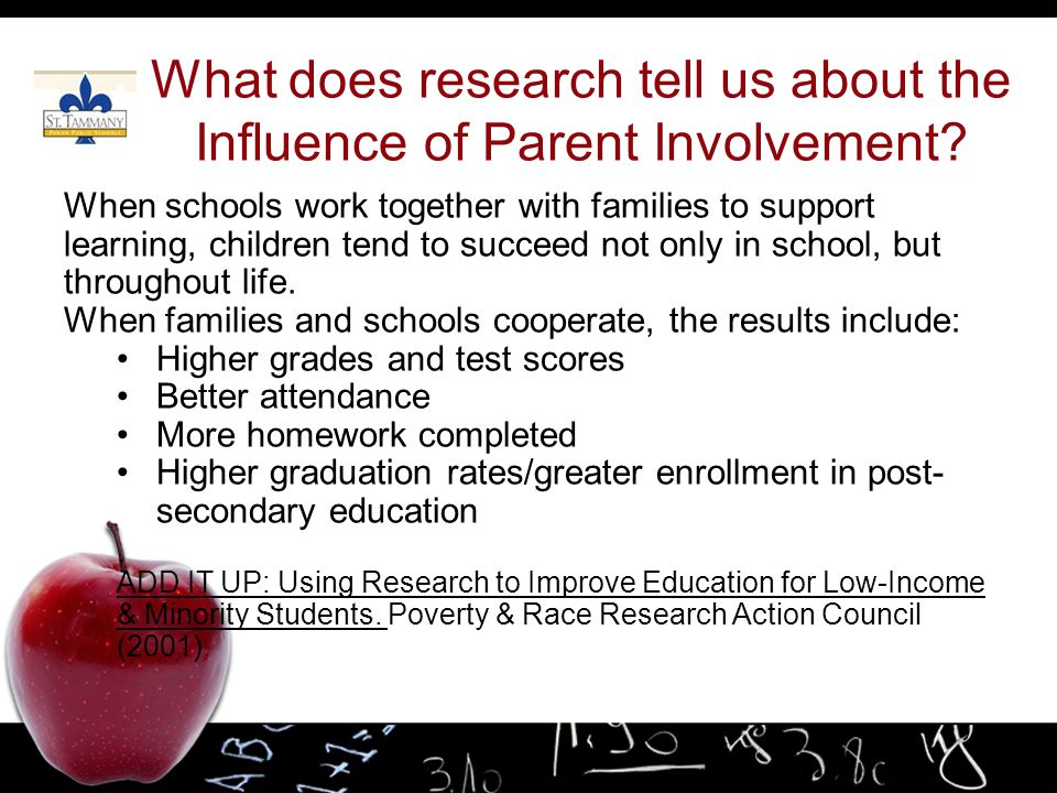 What does research tell us about the Influence of Parent Involvement? When schools work together with families to support learning, children tend to s