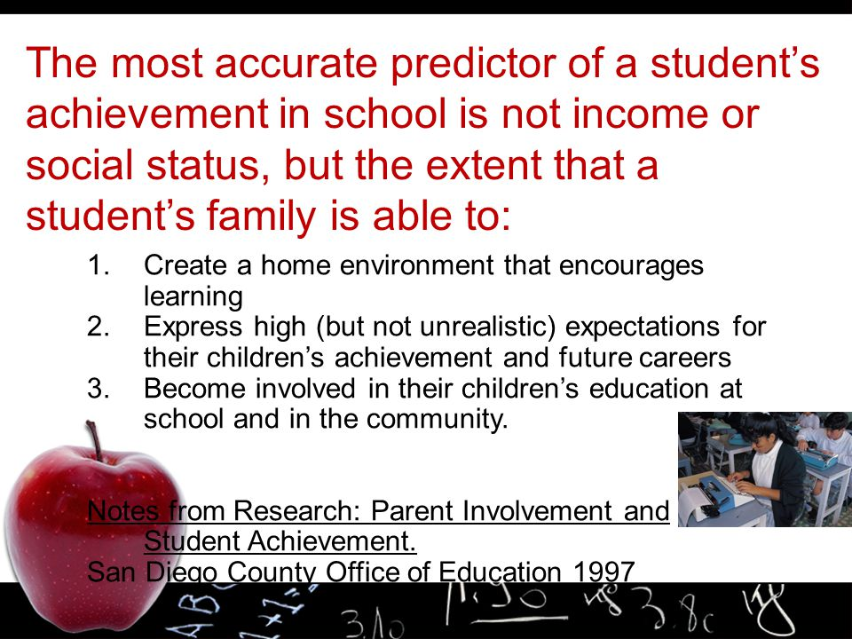 The most accurate predictor of a student's achievement in school is not income or social status, but the extent that a student's family is able to: 1.