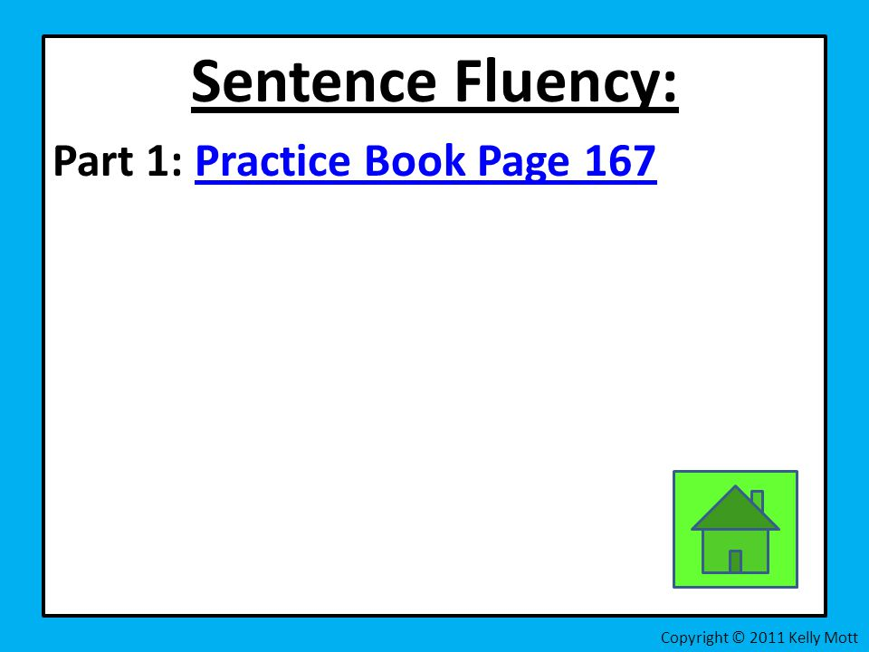Sentence Fluency: Part 1: Practice Book Page 167Practice Book Page 167 Copyright © 2011 Kelly Mott