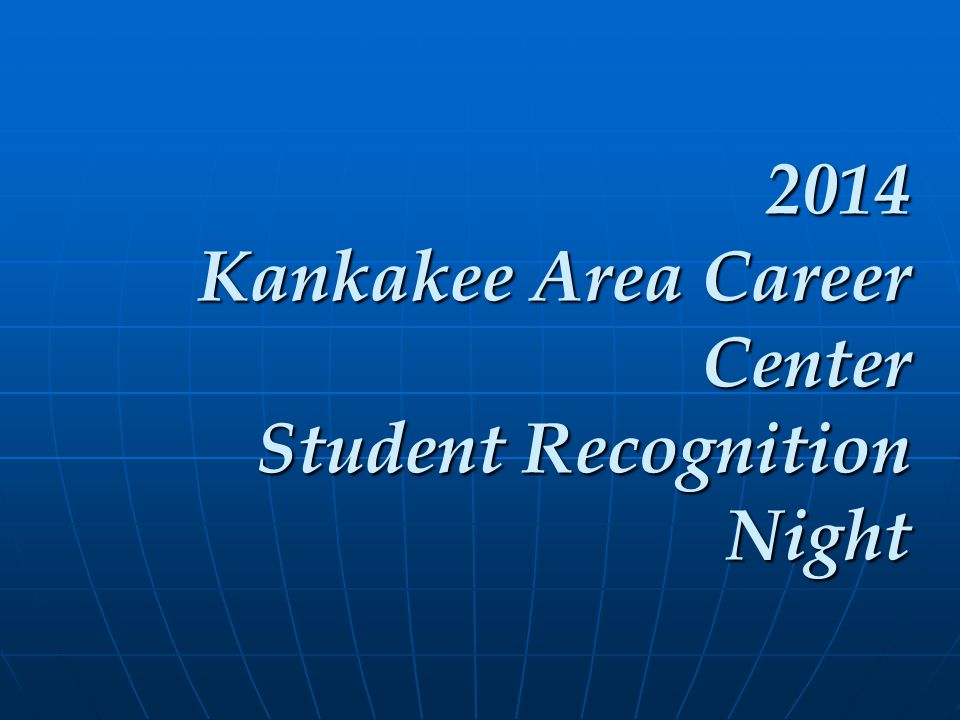 2014 Kankakee Area Career Center Student Recognition Night 2014 Kankakee Area Career Center Student Recognition Night