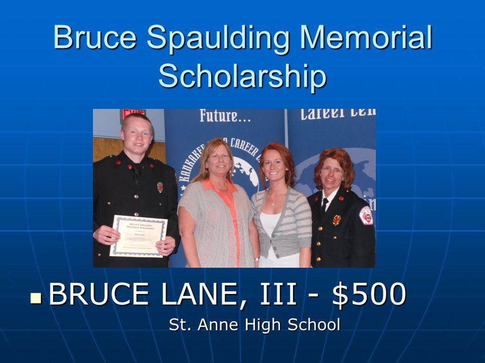 Bruce Spaulding Memorial Scholarship BRUCE LANE, III - $500 BRUCE LANE, III - $500 St. Anne High School