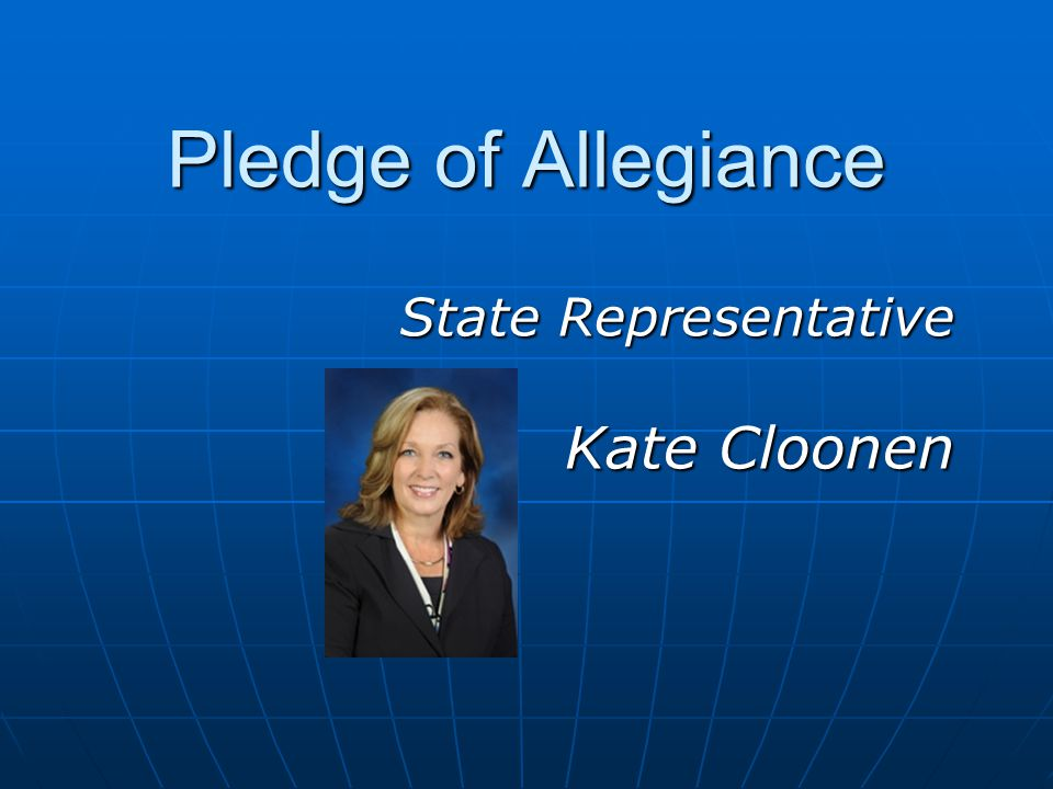 Pledge of Allegiance State Representative Kate Cloonen Kate Cloonen