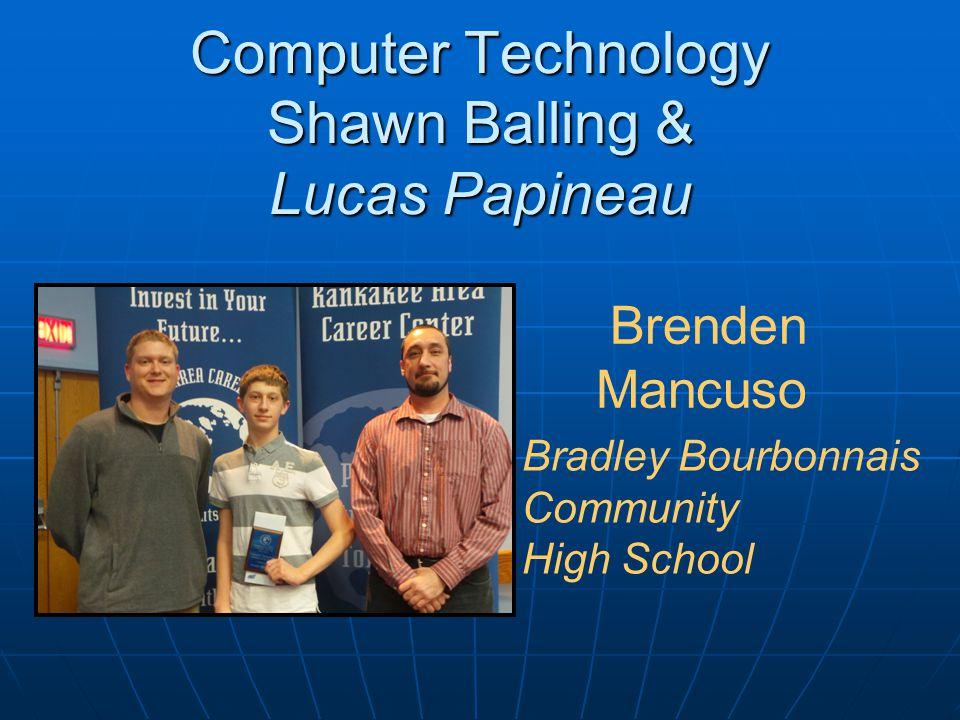 Computer Technology Shawn Balling & Lucas Papineau Brenden Mancuso Bradley Bourbonnais Community High School