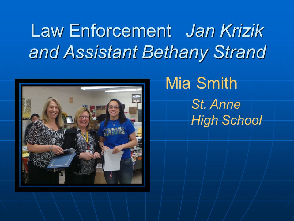 Law Enforcement Jan Krizik and Assistant Bethany Strand Mia Smith St. Anne High School