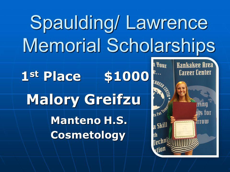 1 st Place$1000 1 st Place$1000 Malory Greifzu Malory Greifzu Manteno H.S. Manteno H.S. Cosmetology Cosmetology Spaulding/ Lawrence Memorial Scholarsh