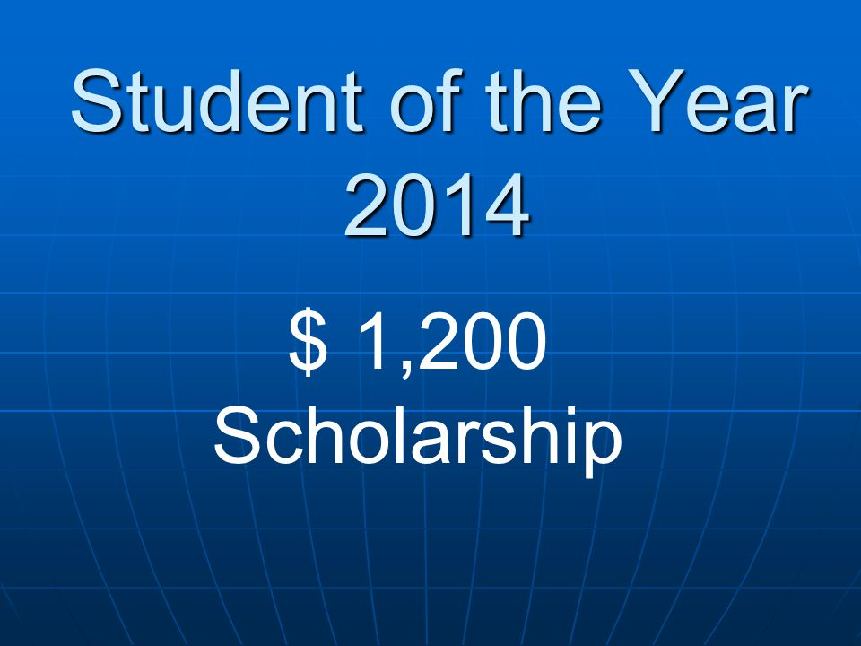 Student of the Year 2014 $ 1,200 Scholarship