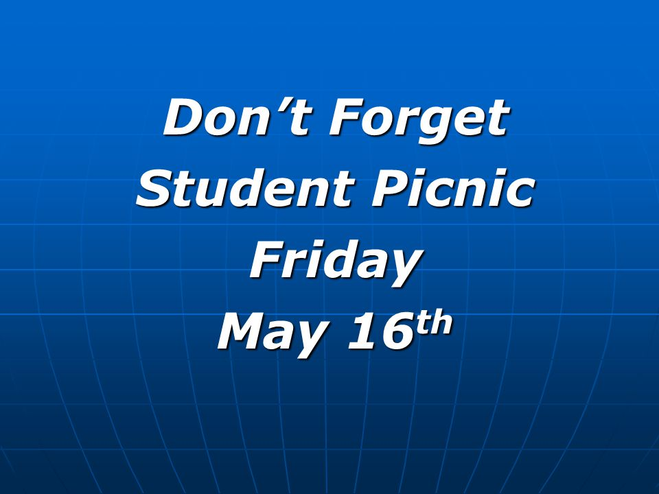 Don't Forget Student Picnic Friday May 16 th