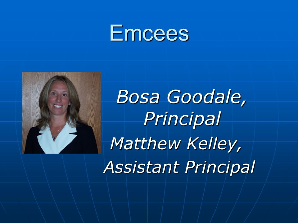 Emcees Bosa Goodale, Principal Matthew Kelley, Assistant Principal Assistant Principal