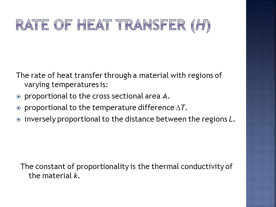 The rate of heat transfer through a material with regions of varying temperatures is:  proportional to the cross sectional area A.  proportional to