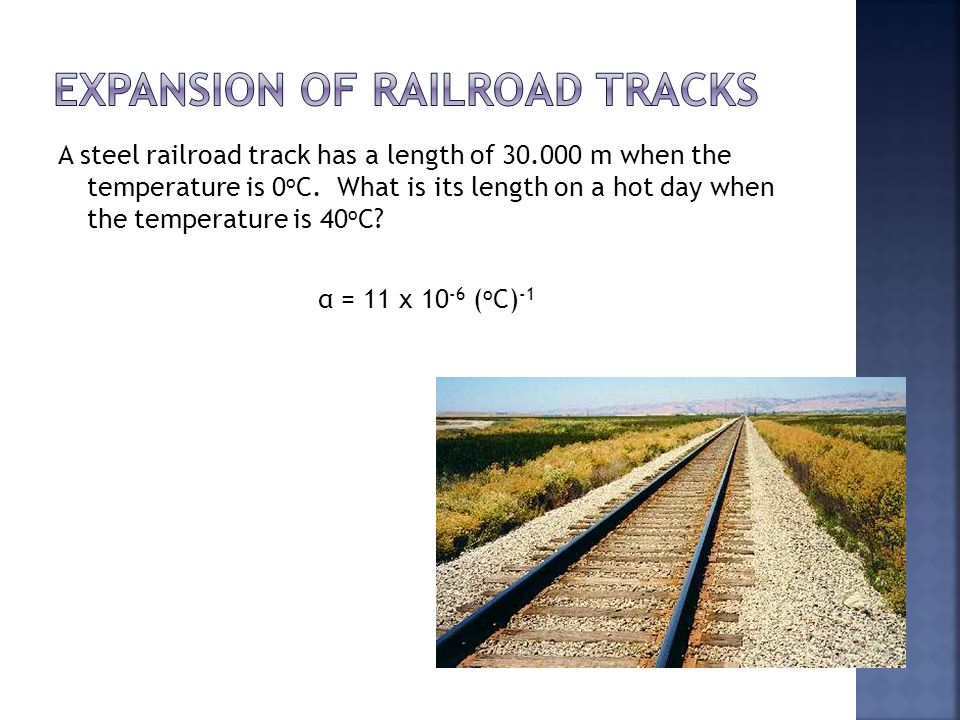 A steel railroad track has a length of 30.000 m when the temperature is 0 o C. What is its length on a hot day when the temperature is 40 o C? α = 11