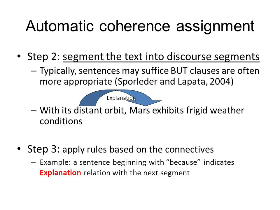 Automatic coherence assignment Step 2: segment the text into discourse segments – Typically, sentences may suffice BUT clauses are often more appropri
