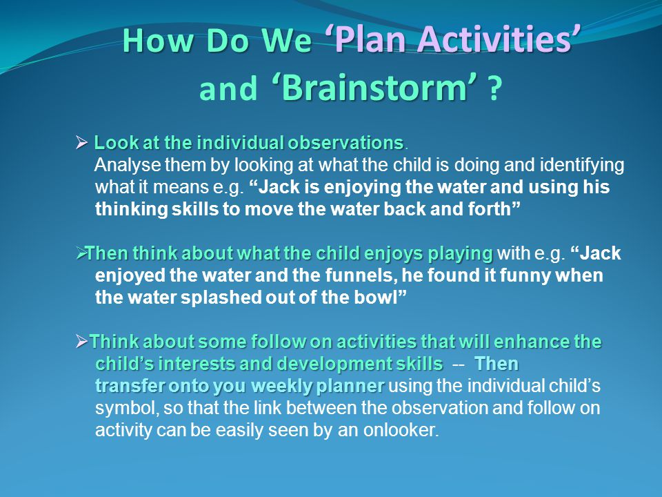 How Do We 'Plan Activities' 'Brainstorm' and 'Brainstorm' ?  Look at the individual observations  Look at the individual observations. Analyse them