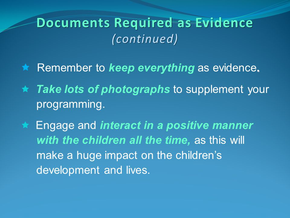 Documents Required as Evidence (continued).  Remember to keep everything as evidence.  Take lots of photographs to supplement your programming.  En