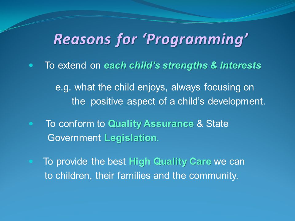 Reasonsfor 'Programming' Reasons for 'Programming' each child's strengths & interests To extend on each child's strengths & interests e.g. what the ch