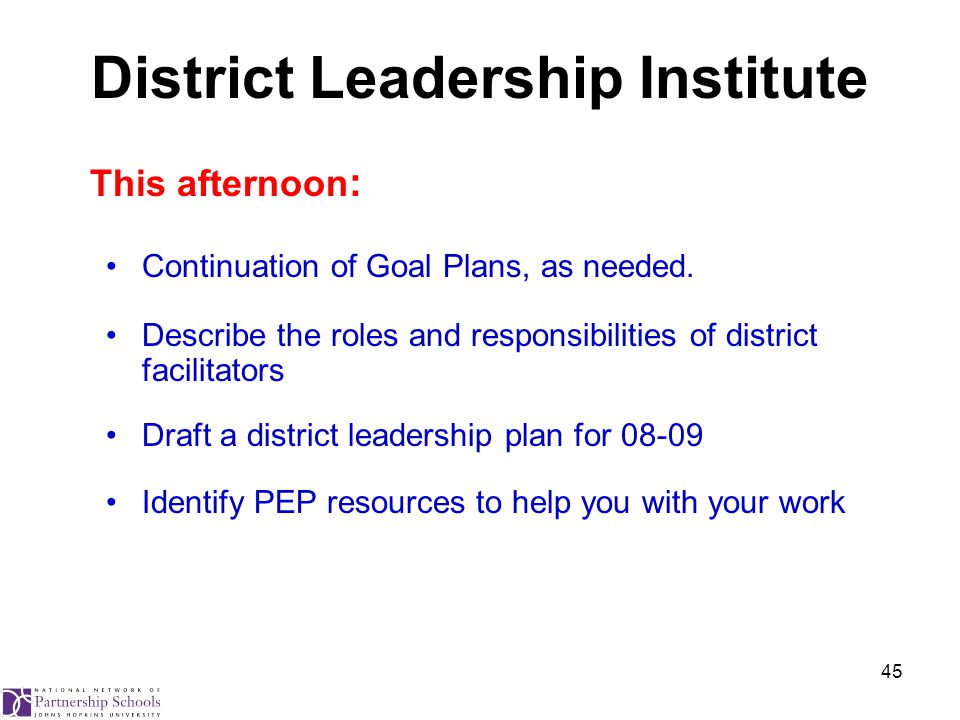 45 District Leadership Institute This afternoon : Continuation of Goal Plans, as needed.