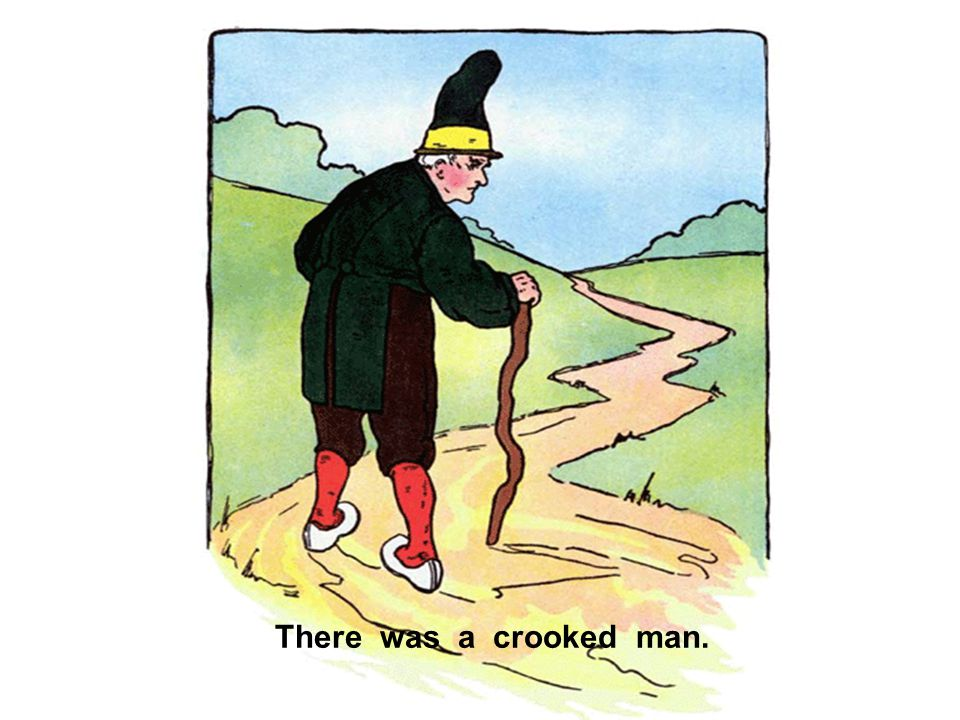 There was a crooked man.