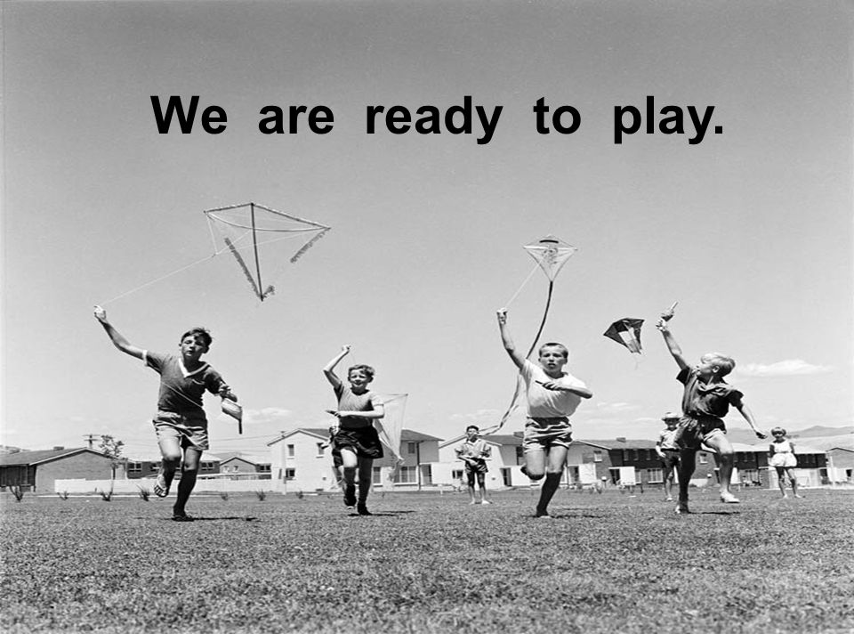 a We are ready to play.
