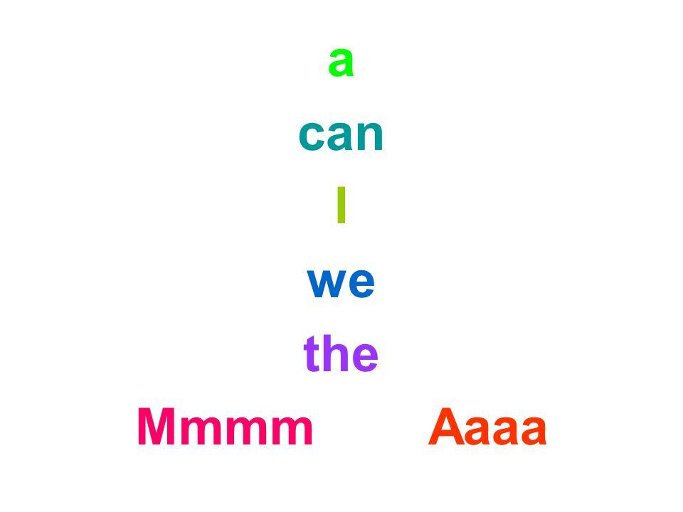 a can I we the Mmmm Aaaa