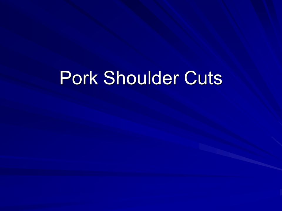 Pork : Shoulder : Arm Picnic Cookery Method –Dry/Moist Contains arm bone, portion of blade bone, and a variety of muscles.