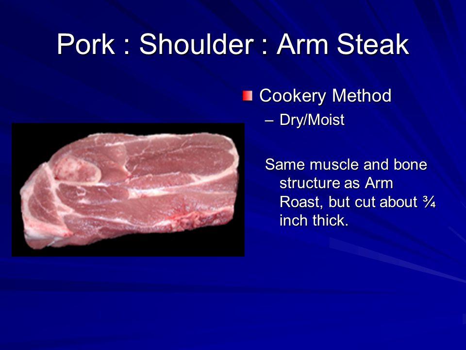Pork : Various : Pork Cubed Steak Cookery Method –Dry/Moist Can be made from any boneless, lean cut.