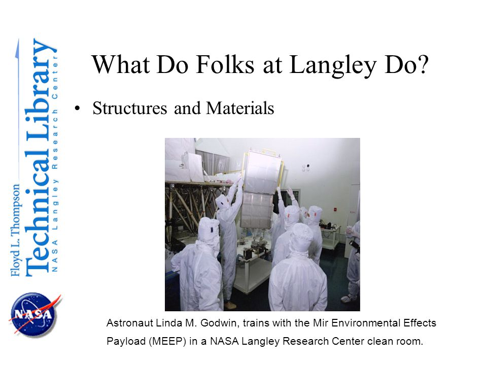 What Do Folks at Langley Do. Structures and Materials Astronaut Linda M.